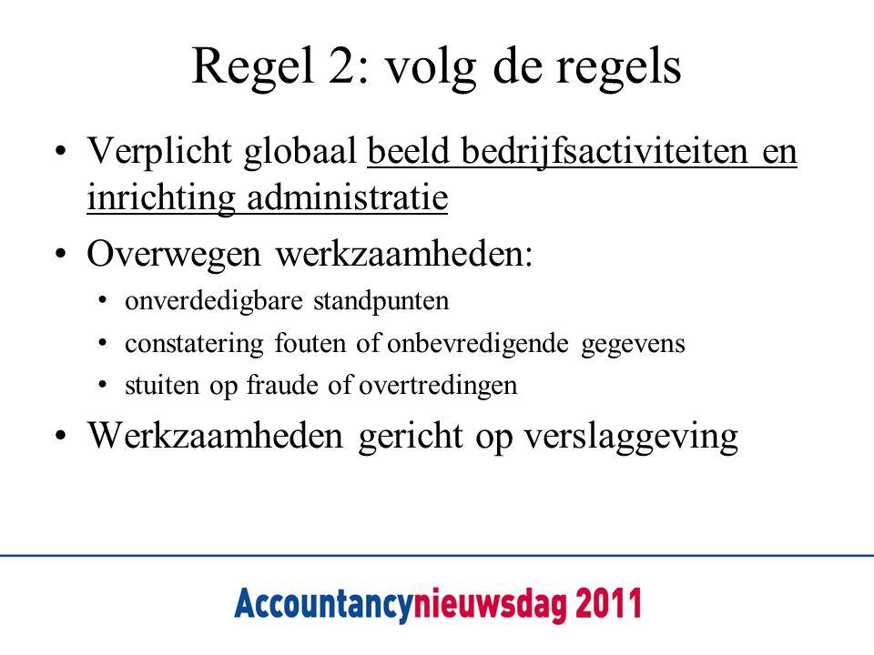 Regel 2: volg de regels Verplicht globaal beeld bedrijfsactiviteiten en inrichting administratie Overwegen werkzaamheden: onverdedigbare standpunten c