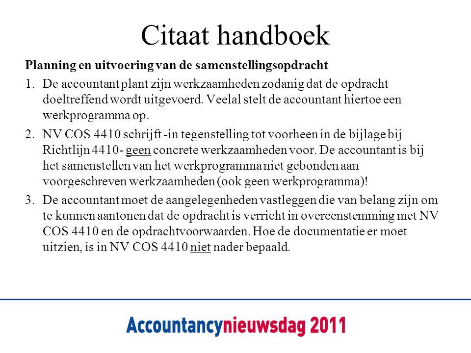Citaat handboek Planning en uitvoering van de samenstellingsopdracht 1.De accountant plant zijn werkzaamheden zodanig dat de opdracht doeltreffend wordt uitgevoerd.