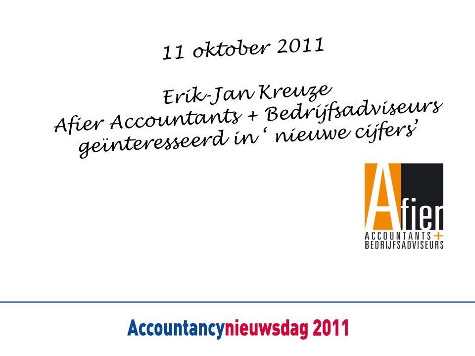 11 oktober 2011 Erik-Jan Kreuze Afier Accountants + Bedrijfsadviseurs geïnteresseerd in ' nieuwe cijfers'