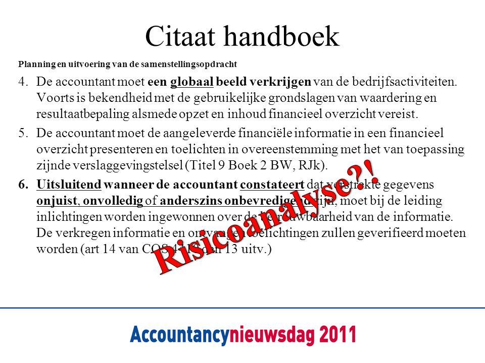 Citaat handboek Planning en uitvoering van de samenstellingsopdracht 4.De accountant moet een globaal beeld verkrijgen van de bedrijfsactiviteiten. Vo