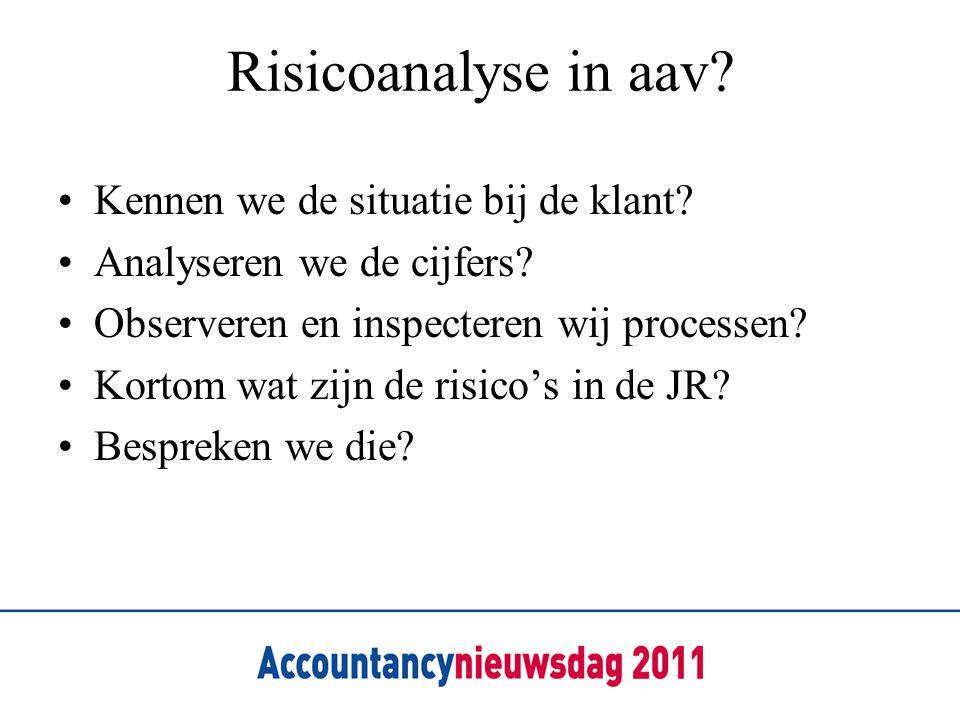 Risicoanalyse in aav? Kennen we de situatie bij de klant? Analyseren we de cijfers? Observeren en inspecteren wij processen? Kortom wat zijn de risico