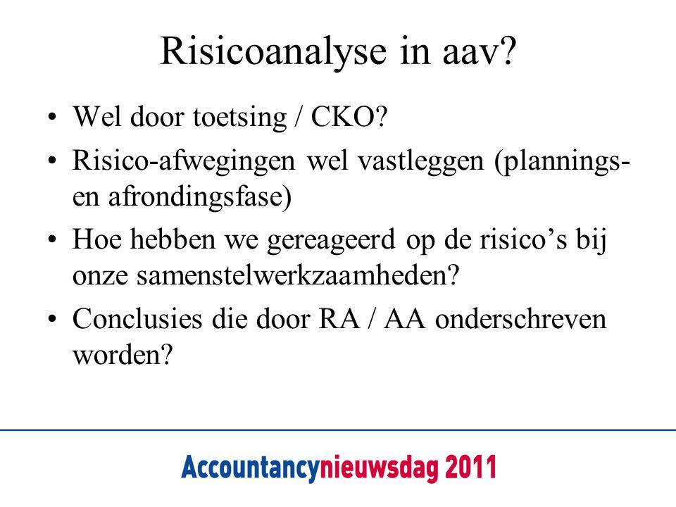Risicoanalyse in aav? Wel door toetsing / CKO? Risico-afwegingen wel vastleggen (plannings- en afrondingsfase) Hoe hebben we gereageerd op de risico's