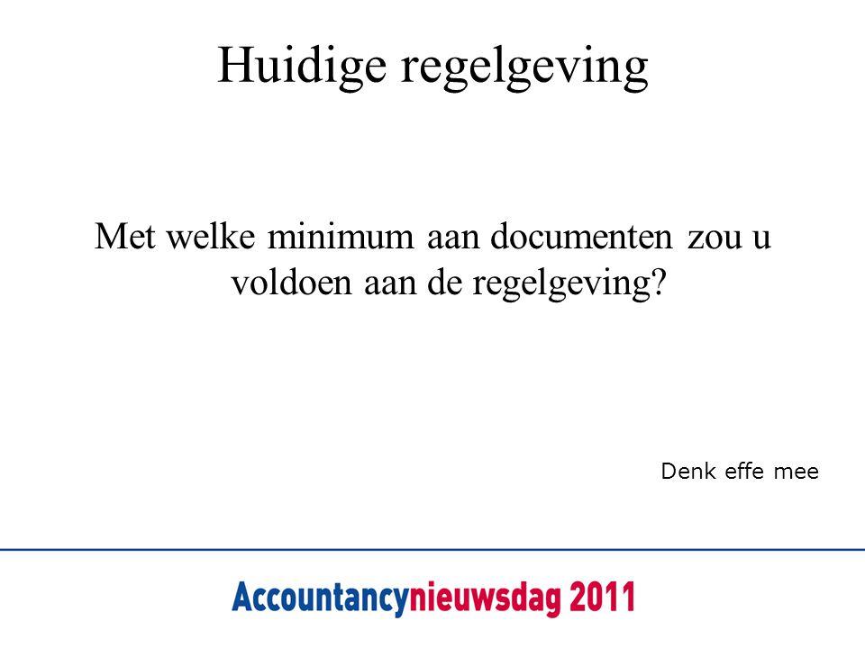Huidige regelgeving Met welke minimum aan documenten zou u voldoen aan de regelgeving? Denk effe mee
