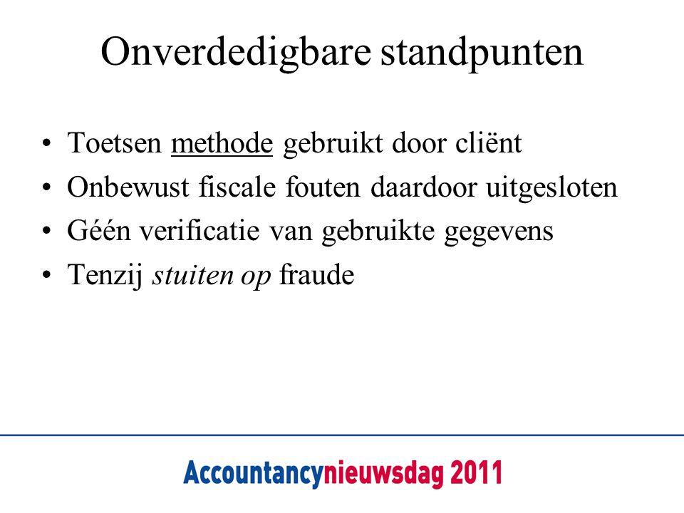 Onverdedigbare standpunten Toetsen methode gebruikt door cliënt Onbewust fiscale fouten daardoor uitgesloten Géén verificatie van gebruikte gegevens T