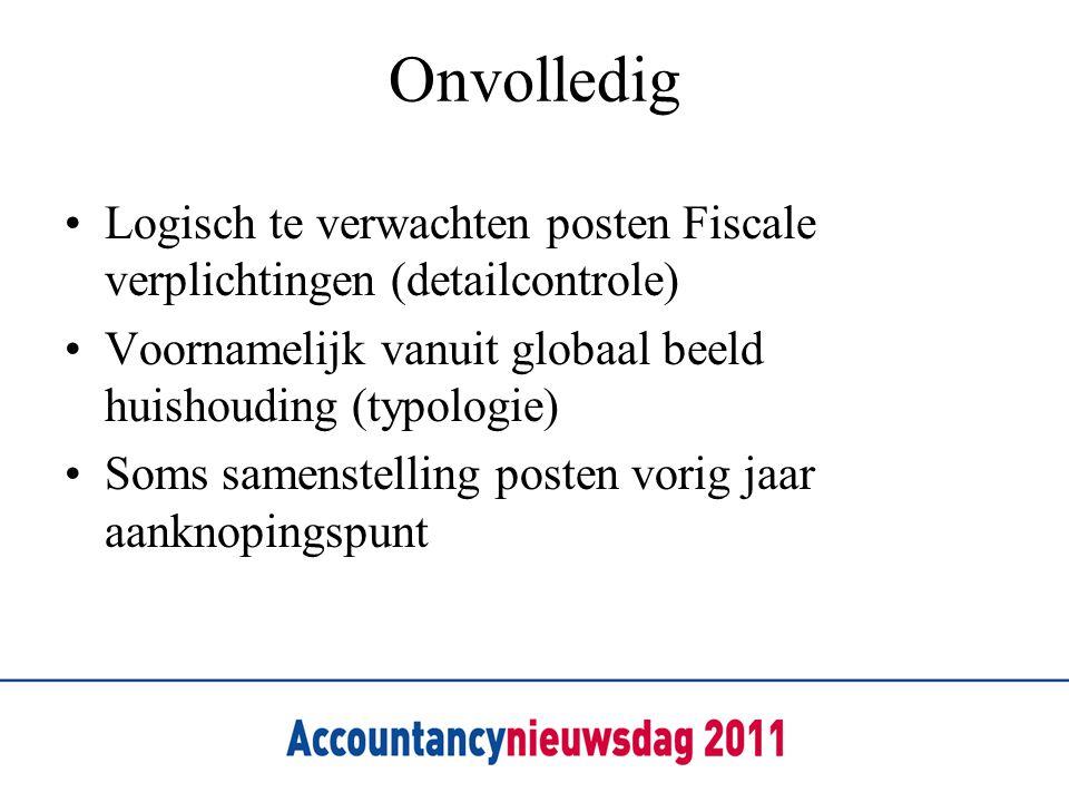 Onvolledig Logisch te verwachten posten Fiscale verplichtingen (detailcontrole) Voornamelijk vanuit globaal beeld huishouding (typologie) Soms samenst