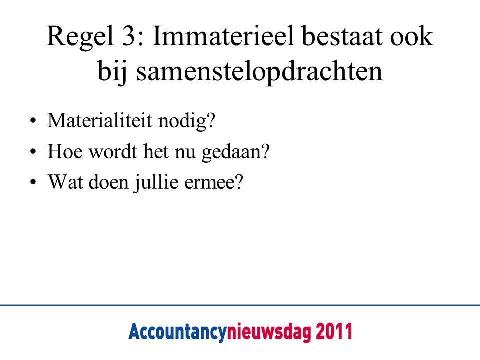 Regel 3: Immaterieel bestaat ook bij samenstelopdrachten Materialiteit nodig? Hoe wordt het nu gedaan? Wat doen jullie ermee?