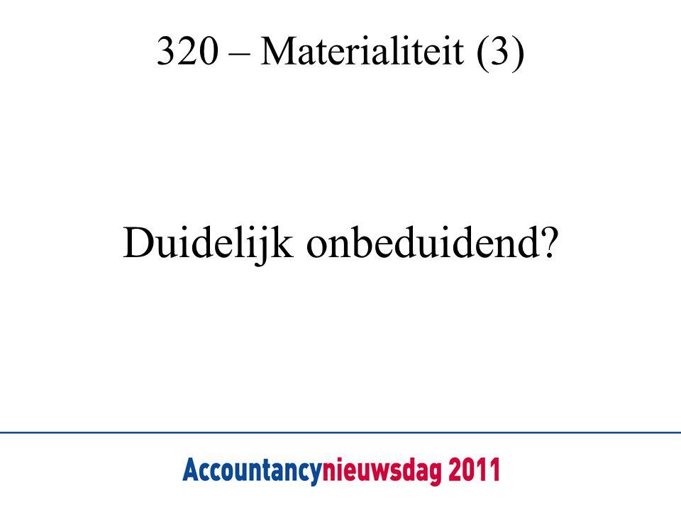 320 – Materialiteit (3) Duidelijk onbeduidend?