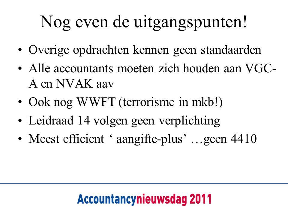 Nog even de uitgangspunten! Overige opdrachten kennen geen standaarden Alle accountants moeten zich houden aan VGC- A en NVAK aav Ook nog WWFT (terror