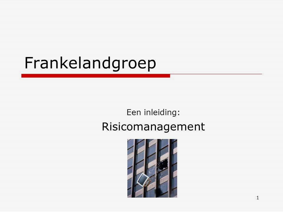 1 Frankelandgroep Een inleiding: Risicomanagement