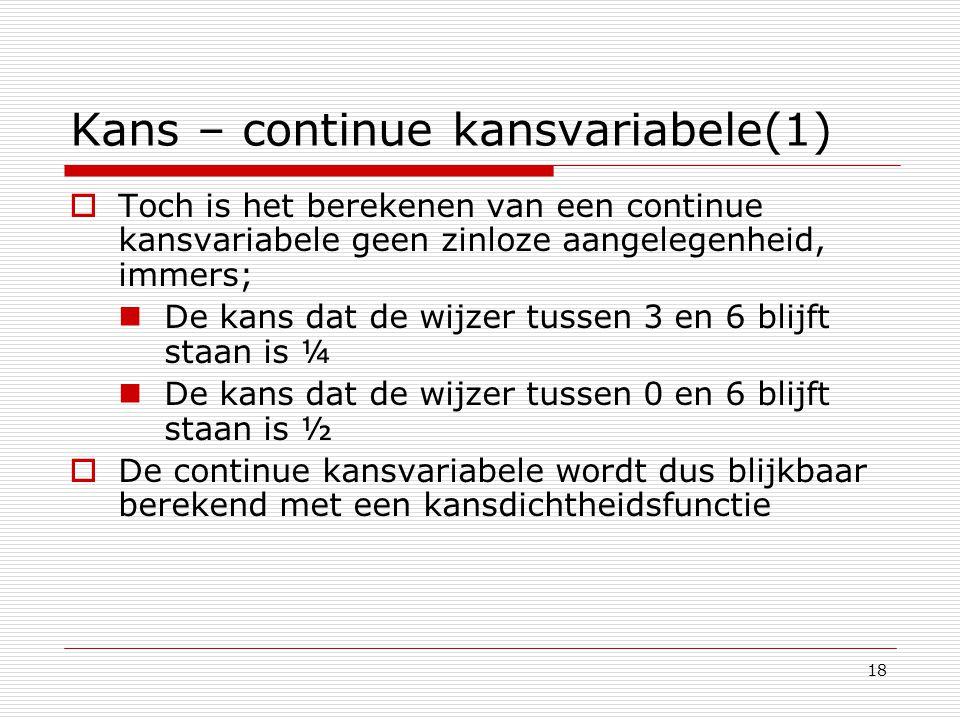 18 Kans – continue kansvariabele(1)  Toch is het berekenen van een continue kansvariabele geen zinloze aangelegenheid, immers; De kans dat de wijzer