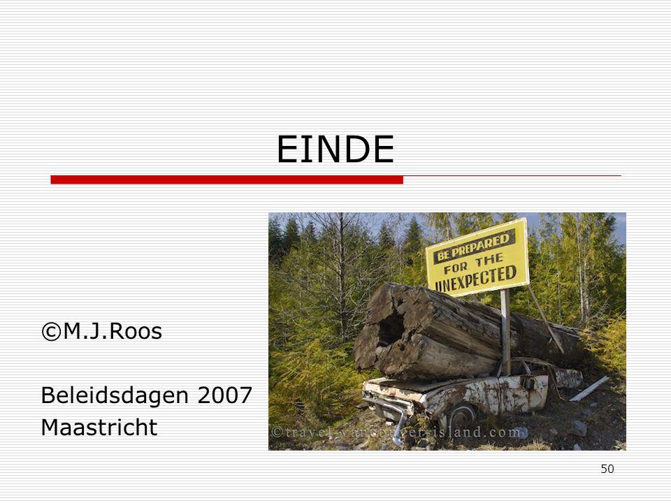50 EINDE ©M.J.Roos Beleidsdagen 2007 Maastricht