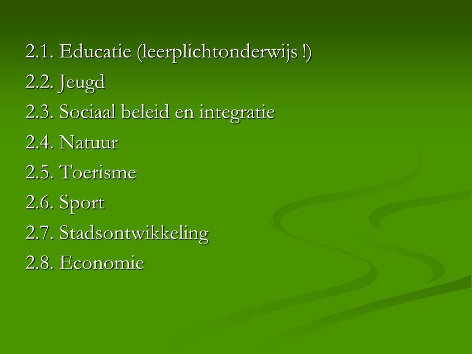 2.1. Educatie (leerplichtonderwijs !) 2.2. Jeugd 2.3. Sociaal beleid en integratie 2.4. Natuur 2.5. Toerisme 2.6. Sport 2.7. Stadsontwikkeling 2.8. Ec