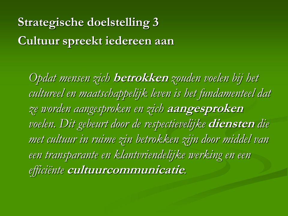 Strategische doelstelling 3 Cultuur spreekt iedereen aan Opdat mensen zich betrokken zouden voelen bij het cultureel en maatschappelijk leven is het fundamenteel dat ze worden aangesproken en zich aangesproken voelen.