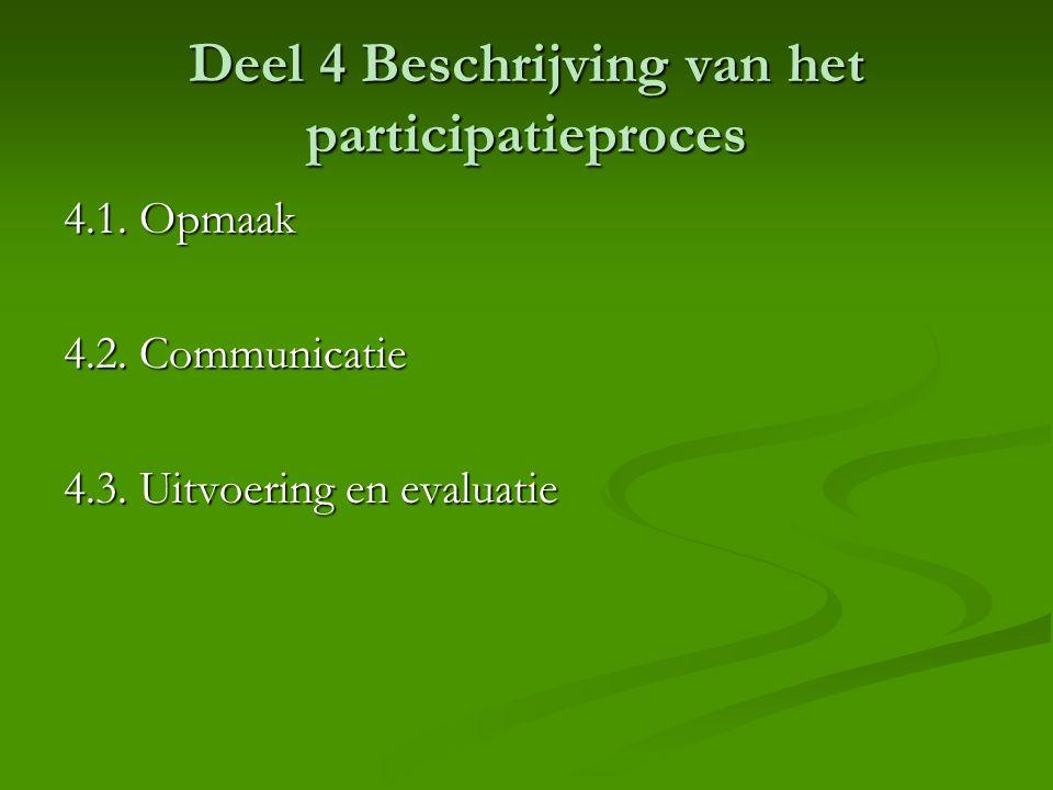 Deel 4 Beschrijving van het participatieproces 4.1. Opmaak 4.2. Communicatie 4.3. Uitvoering en evaluatie