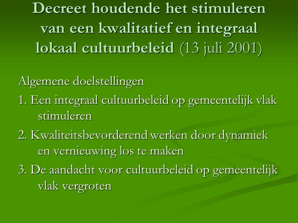 Decreet houdende het stimuleren van een kwalitatief en integraal lokaal cultuurbeleid (13 juli 2001) Algemene doelstellingen 1. Een integraal cultuurb