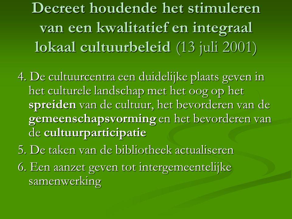 Decreet houdende het stimuleren van een kwalitatief en integraal lokaal cultuurbeleid (13 juli 2001) 4. De cultuurcentra een duidelijke plaats geven i