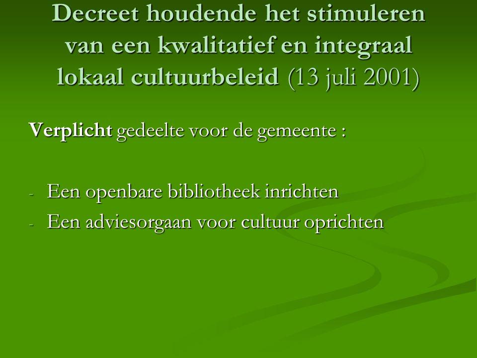 Decreet houdende het stimuleren van een kwalitatief en integraal lokaal cultuurbeleid (13 juli 2001) Verplicht gedeelte voor de gemeente : - Een openbare bibliotheek inrichten - Een adviesorgaan voor cultuur oprichten