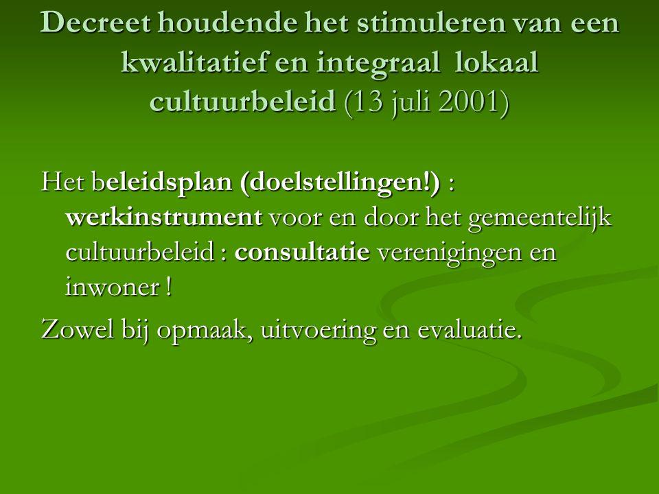 Decreet houdende het stimuleren van een kwalitatief en integraal lokaal cultuurbeleid (13 juli 2001) Het beleidsplan (doelstellingen!) : werkinstrument voor en door het gemeentelijk cultuurbeleid : consultatie verenigingen en inwoner .