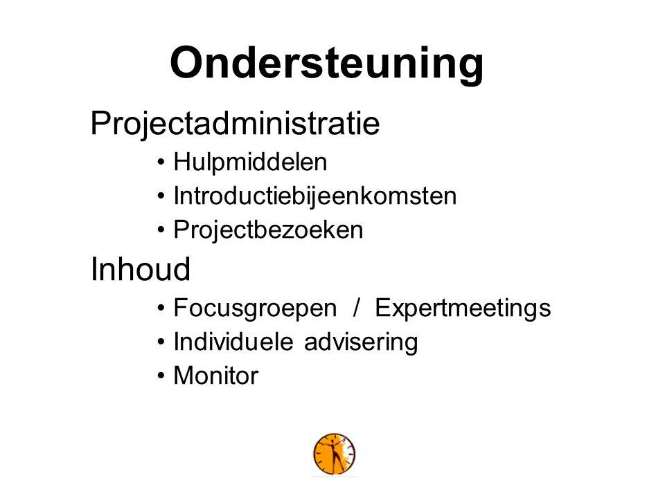 Ondersteuning Projectadministratie Hulpmiddelen Introductiebijeenkomsten Projectbezoeken Inhoud Focusgroepen / Expertmeetings Individuele advisering Monitor