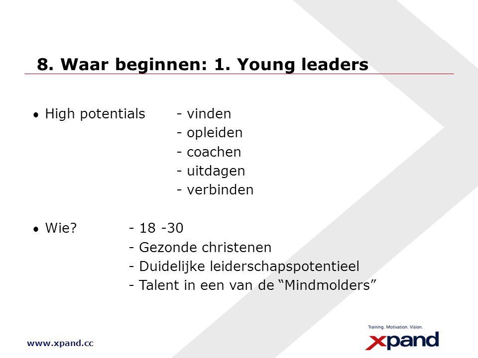 www.xpand.cc 8. Waar beginnen: 1. Young leaders High potentials - vinden - opleiden - coachen - uitdagen - verbinden Wie?- 18 -30 - Gezonde christen