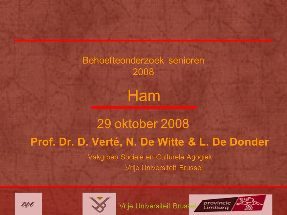 Vrije Universiteit Brussel Behoefteonderzoek senioren 2008 Prof. Dr. D. Verté, N. De Witte & L. De Donder Vakgroep Sociale en Culturele Agogiek, Vrije
