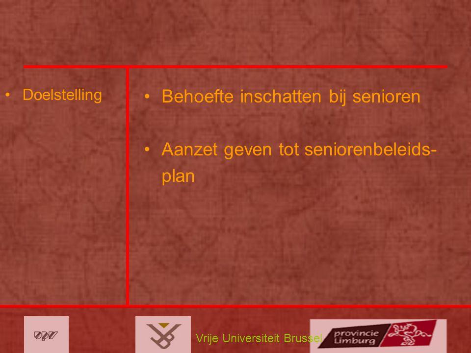 Vrije Universiteit Brussel Doelstelling Behoefte inschatten bij senioren Aanzet geven tot seniorenbeleids- plan