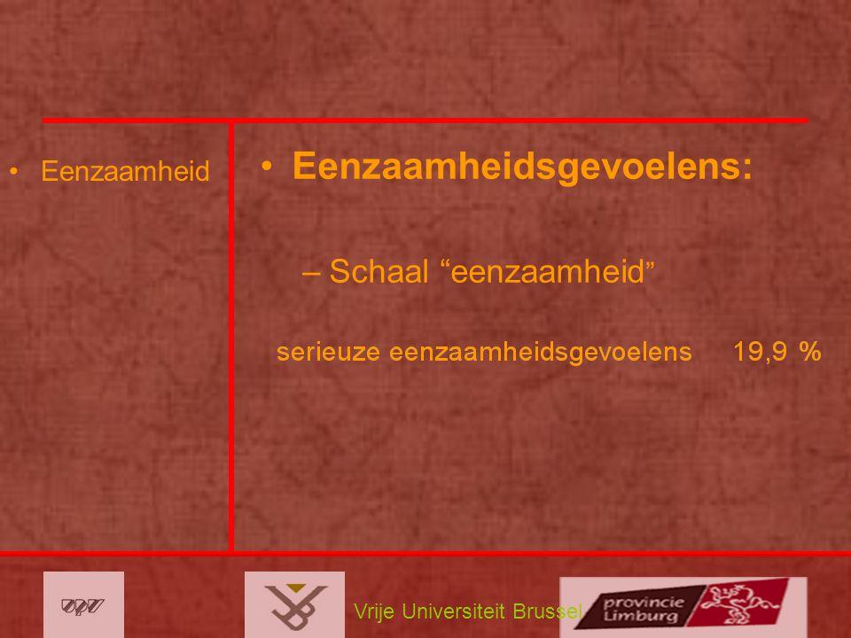"""Vrije Universiteit Brussel Eenzaamheid Eenzaamheidsgevoelens: –Schaal """"eenzaamheid """""""