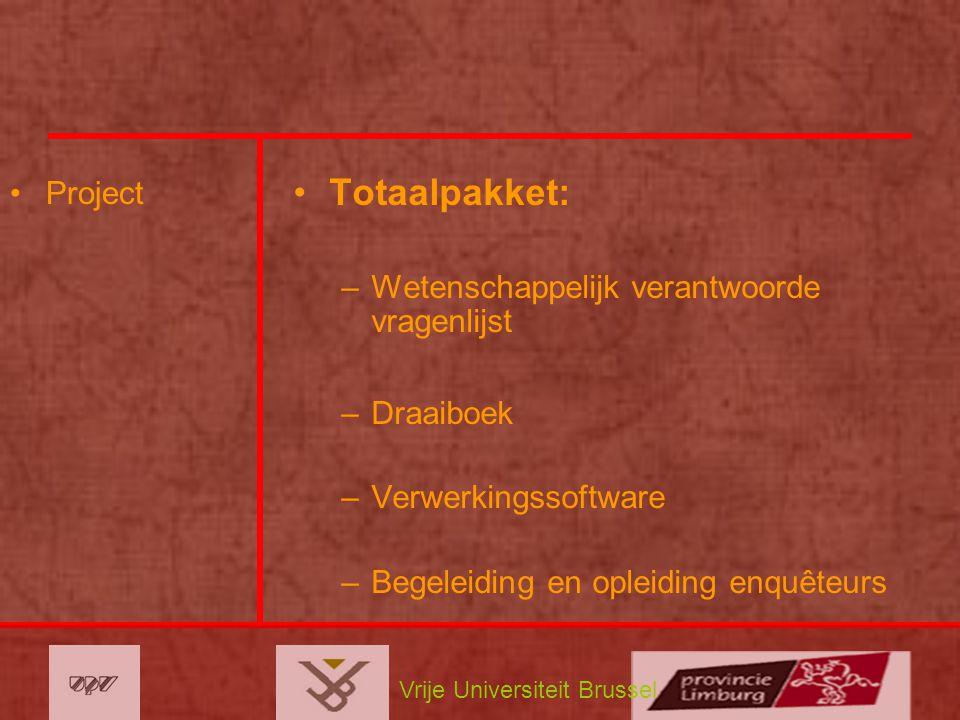 Vrije Universiteit Brussel Project Totaalpakket: –Wetenschappelijk verantwoorde vragenlijst –Draaiboek –Verwerkingssoftware –Begeleiding en opleiding