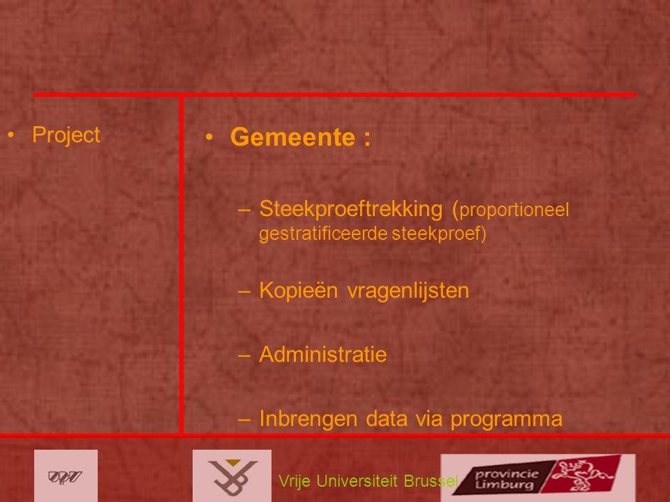 Vrije Universiteit Brussel Project Gemeente : –Steekproeftrekking ( proportioneel gestratificeerde steekproef) –Kopieën vragenlijsten –Administratie –Inbrengen data via programma