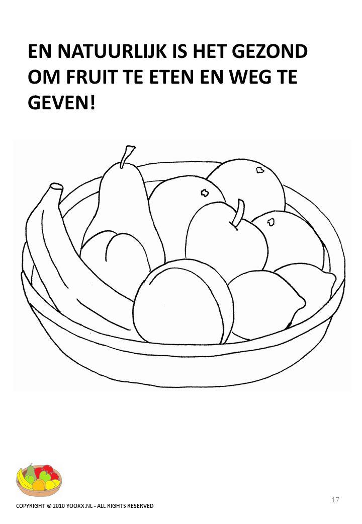 EN NATUURLIJK IS HET GEZOND OM FRUIT TE ETEN EN WEG TE GEVEN! 17 COPYRIGHT © 2010 YOOXX.NL - ALL RIGHTS RESERVED