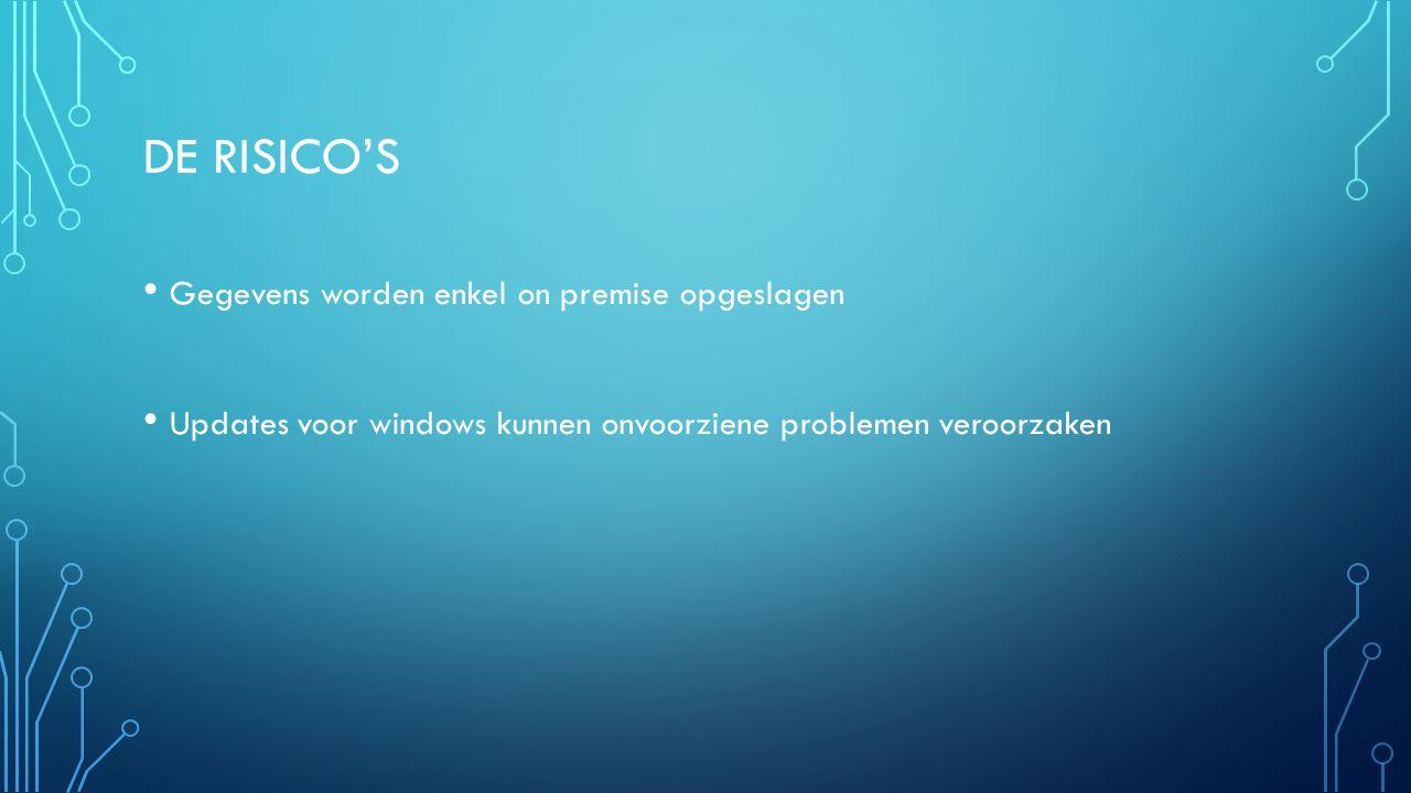 DE RISICO'S Gegevens worden enkel on premise opgeslagen Updates voor windows kunnen onvoorziene problemen veroorzaken