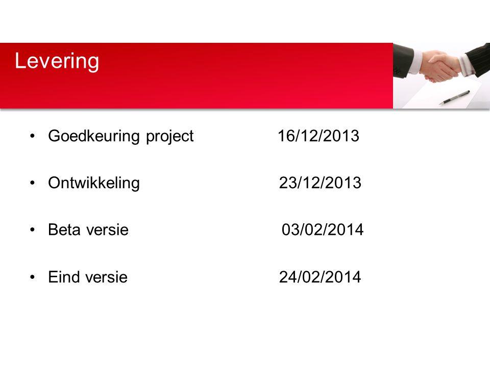 Goedkeuring project 16/12/2013 Ontwikkeling 23/12/2013 Beta versie 03/02/2014 Eind versie 24/02/2014 Levering