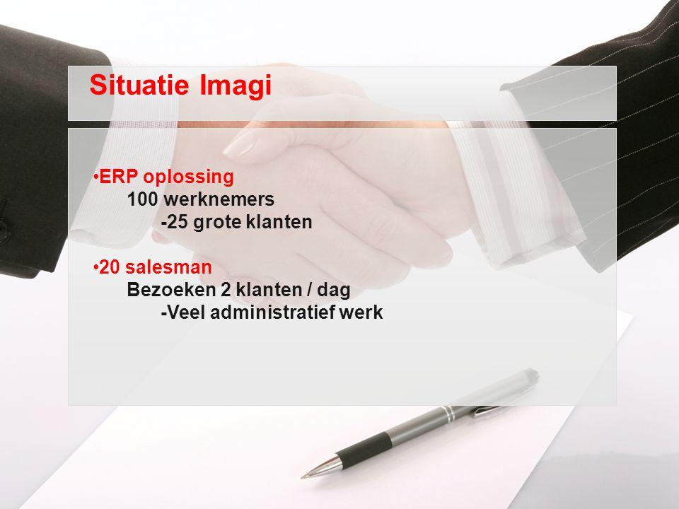 ERP oplossing 100 werknemers -25 grote klanten 20 salesman Bezoeken 2 klanten / dag -Veel administratief werk Situatie Imagi