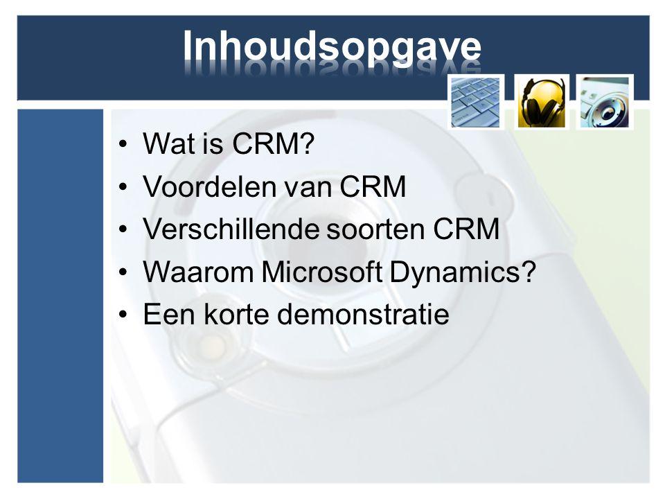 Wat is CRM? Voordelen van CRM Verschillende soorten CRM Waarom Microsoft Dynamics? Een korte demonstratie
