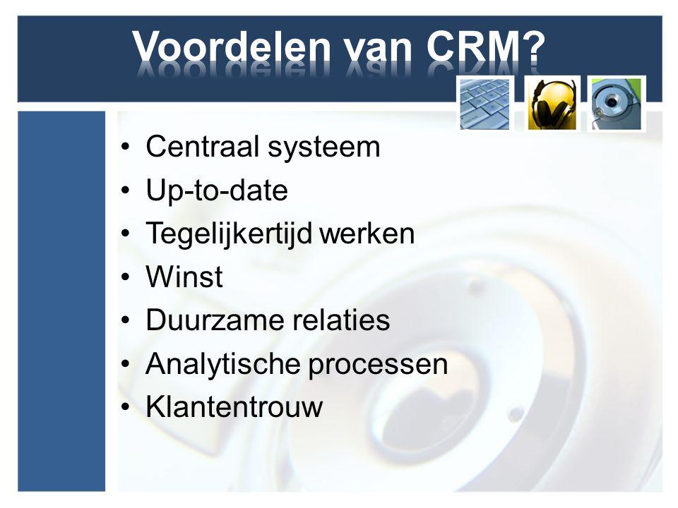 Centraal systeem Up-to-date Tegelijkertijd werken Winst Duurzame relaties Analytische processen Klantentrouw