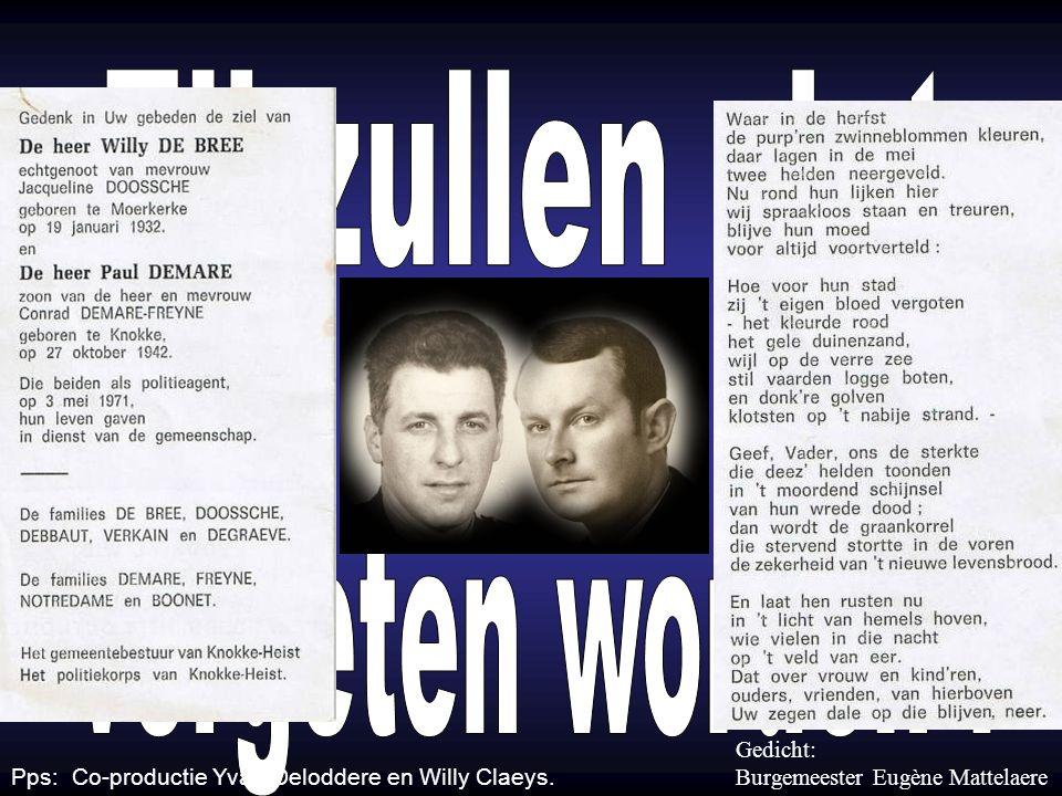 Plechtige herdenking 1 jaar later. 03. 05. 1971 03. 05. 1972 WillyPaul Zieltjes rijzen naar de hemel, Traantjes rollen naar beneden. Vaarwel mijn vrie