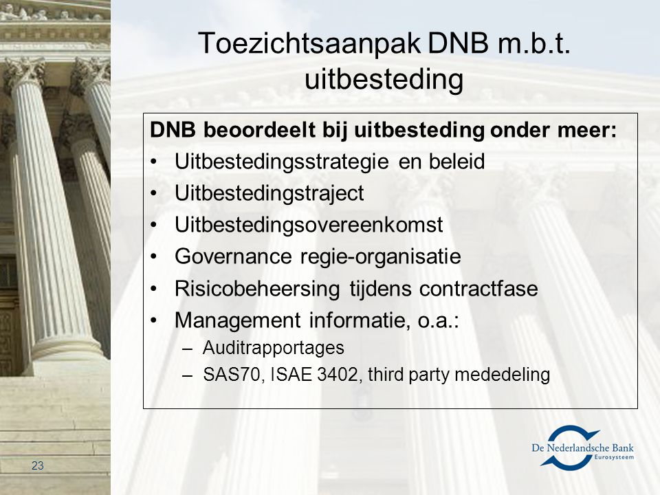 Toezichtsaanpak DNB m.b.t. uitbesteding DNB beoordeelt bij uitbesteding onder meer: Uitbestedingsstrategie en beleid Uitbestedingstraject Uitbesteding