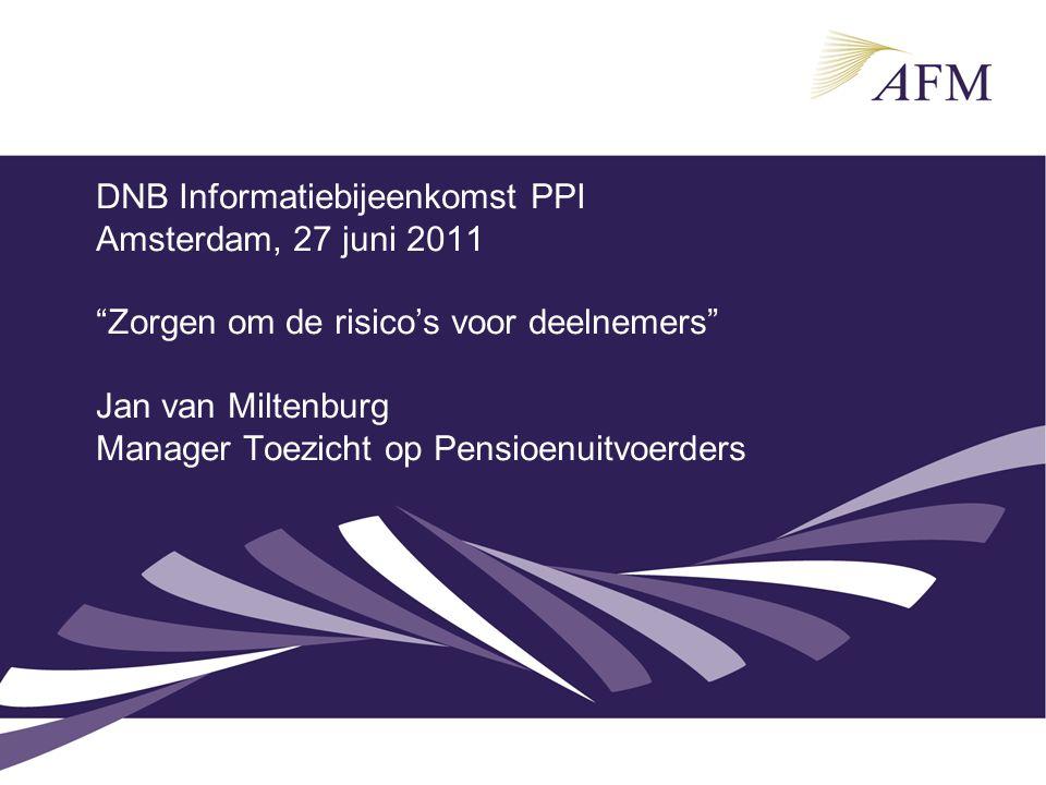 """DNB Informatiebijeenkomst PPI Amsterdam, 27 juni 2011 """"Zorgen om de risico's voor deelnemers"""" Jan van Miltenburg Manager Toezicht op Pensioenuitvoerde"""