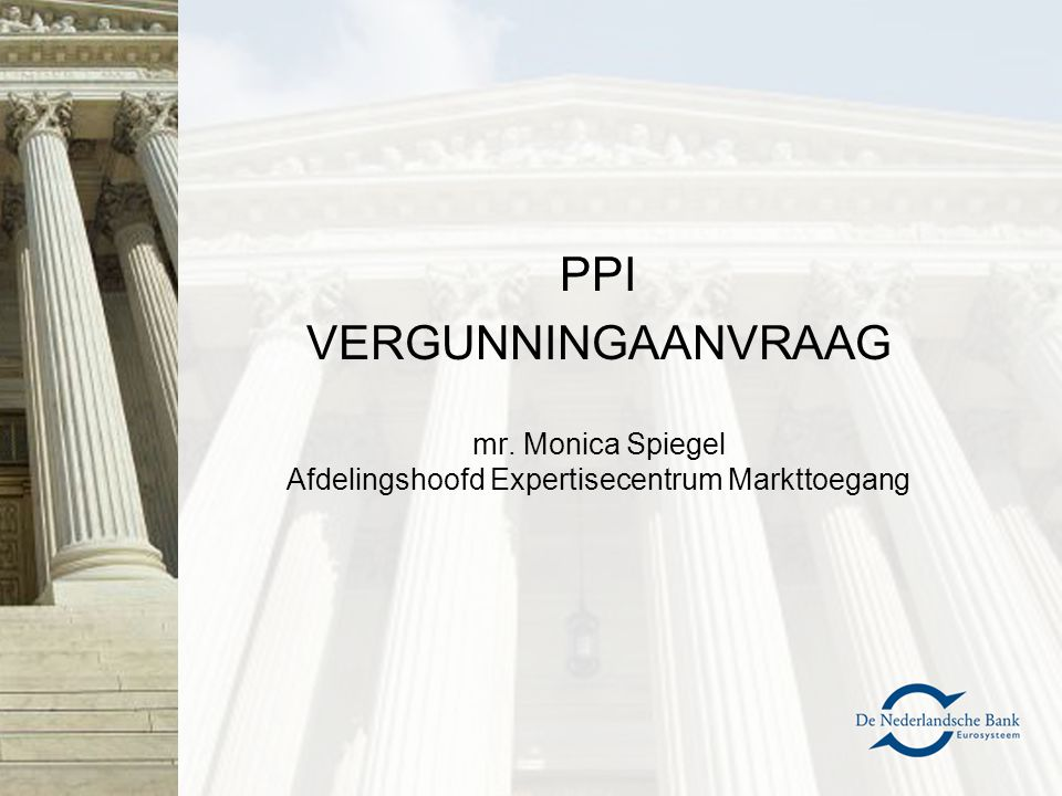 PPI VERGUNNINGAANVRAAG mr. Monica Spiegel Afdelingshoofd Expertisecentrum Markttoegang