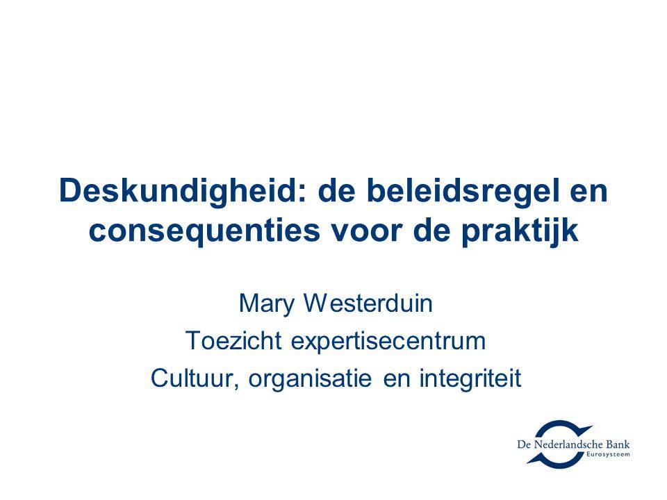Deskundigheid: de beleidsregel en consequenties voor de praktijk Mary Westerduin Toezicht expertisecentrum Cultuur, organisatie en integriteit
