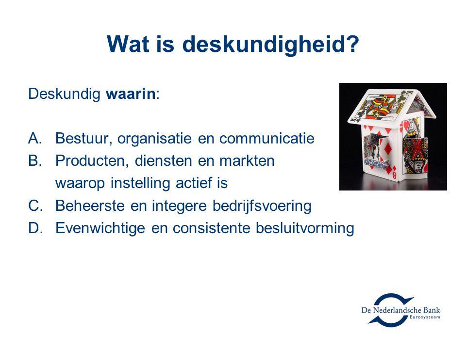 Wat is deskundigheid? Deskundig waarin: A.Bestuur, organisatie en communicatie B.Producten, diensten en markten waarop instelling actief is C.Beheerst