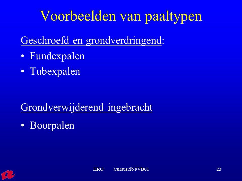 HRO Cursus rib FVB0123 Voorbeelden van paaltypen Geschroefd en grondverdringend: Fundexpalen Tubexpalen Grondverwijderend ingebracht Boorpalen