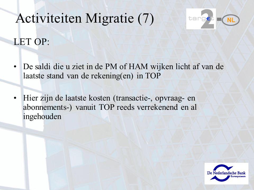 Activiteiten Migratie (7) LET OP: De saldi die u ziet in de PM of HAM wijken licht af van de laatste stand van de rekening(en) in TOP Hier zijn de laa