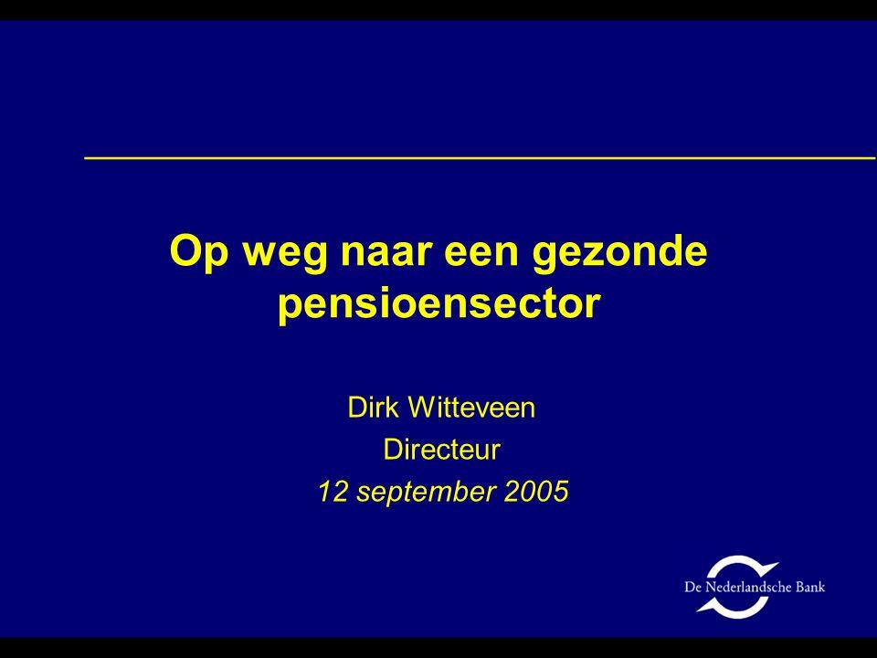 Op weg naar een gezonde pensioensector Dirk Witteveen Directeur 12 september 2005