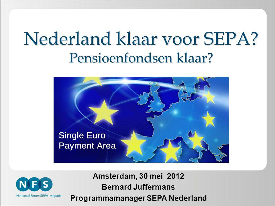 1 Nederland klaar voor SEPA? Pensioenfondsen klaar? Amsterdam, 30 mei 2012 Bernard Juffermans Programmamanager SEPA Nederland
