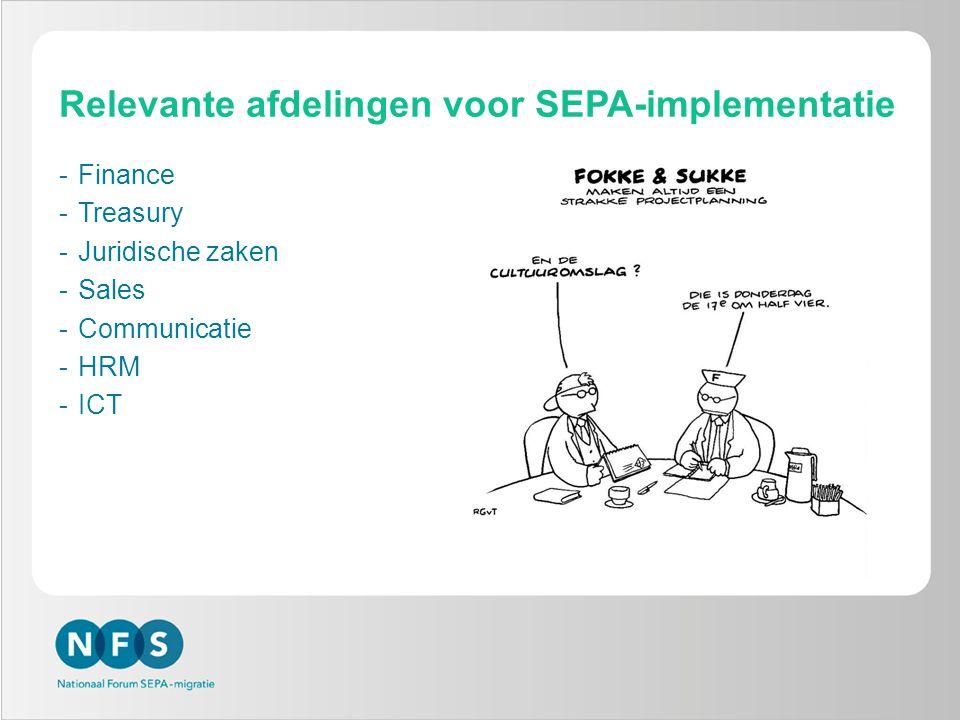 Relevante afdelingen voor SEPA-implementatie -Finance -Treasury -Juridische zaken -Sales -Communicatie -HRM -ICT