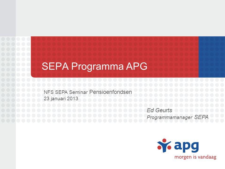 SEPA Programma APG Ed Geurts Programmamanager SEPA NFS SEPA Seminar Pensioenfondsen 23 januari 2013
