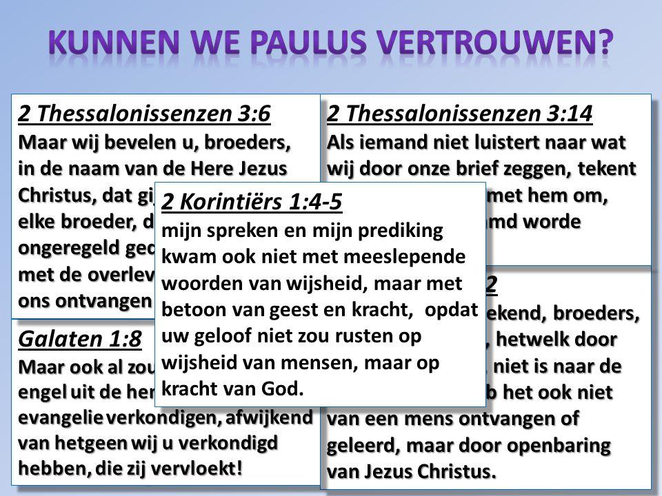 Galaten 1:11-12 Want ik maak u bekend, broeders, dat het evangelie, hetwelk door mij verkondigd is, niet is naar de mens. Want ik heb het ook niet van
