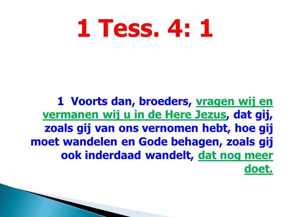 1 Voorts dan, broeders, vragen wij en vermanen wij u in de Here Jezus, dat gij, zoals gij van ons vernomen hebt, hoe gij moet wandelen en Gode behagen