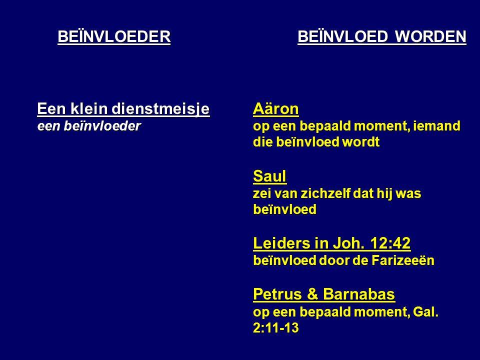 BEÏNVLOEDER BEÏNVLOED WORDEN Aäron op een bepaald moment, iemand die beïnvloed wordt Saul zei van zichzelf dat hij was beïnvloed Leiders in Joh.